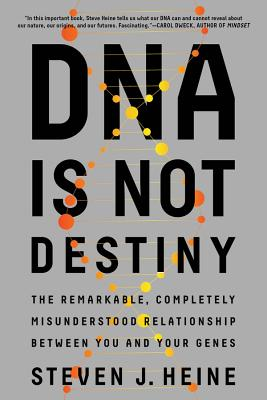 DNA Is Not Destiny: The Remarkable, Completely Misunderstood Relationship between You and Your Genes Cover Image