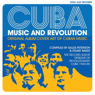 Cuba: Music and Revolution: Original Album Cover Art of Cuban Music: The Record Sleeve Designs of Revolutionary Cuba 1960-85 Cover Image