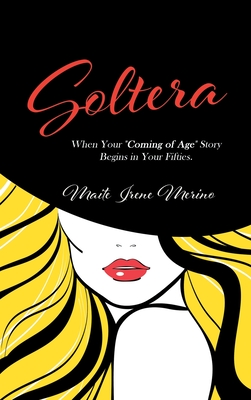 Soltera: When Your Coming of Age Story Begins in Your Fifties Cover Image