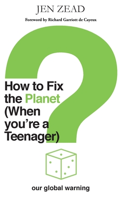How to Fix the Planet (When You're a Teenager): A simple guide to changing habits that can help fix the planet Cover Image
