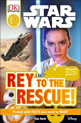 DK Readers L2: Star Wars: Rey to the Rescue!: Discover Rey s Force Powers! (DK Readers Level 2) Cover Image
