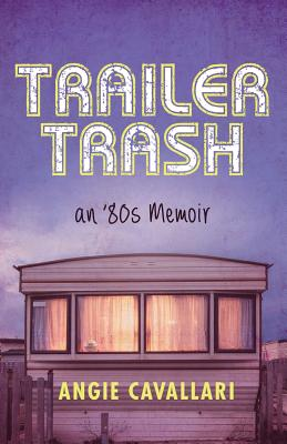 Trailer Trash: An '80s Memoir Cover Image