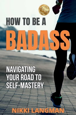How to Be a Badass: Navigating Your Road To Self-Mastery Cover Image