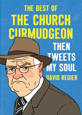 Then Tweets My Soul: The Best of the Church Curmudgeon Cover Image