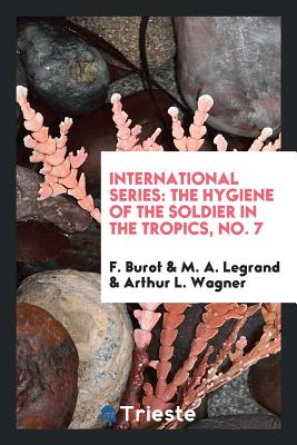 International Series: The Hygiene of the Soldier in the Tropics, No. 7 Cover Image