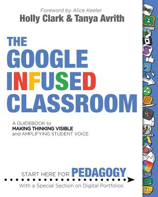 The Google Infused Classroom: A Guidebook to Making Thinking Visible and Amplifying Student Voice Cover Image