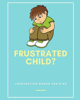 Frustrated Child?: Frustration Books for Kids Cover Image