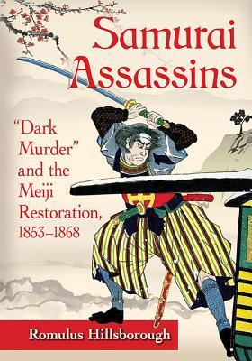 Samurai Assassins: Dark Murder and the Meiji Restoration, 1853-1868 Cover Image