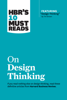 Hbr's 10 Must Reads on Design Thinking (with Featured Article Design Thinking by Tim Brown) Cover Image