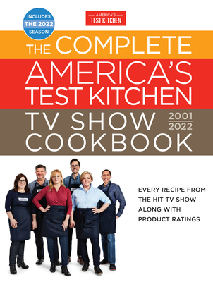 The Complete America's Test Kitchen TV Show Cookbook 2001–2022: Every Recipe from the Hit TV Show Along with Product Ratings Includes the 2022 Season (Complete ATK TV Show Cookbook) Cover Image