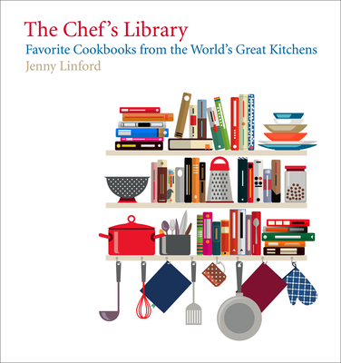 The Chef's Library: Favorite Cookbooks from the World's Great Kitchens Cover Image