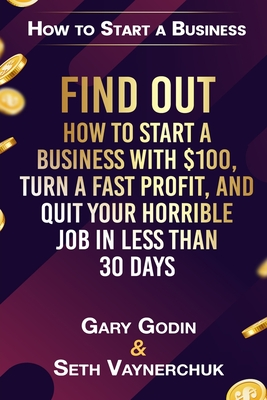 Find Out How to Start a Business with $100.00, Turn a Fast Profit, and Quit Your Horrible Job in Less Than 30 Days: Using the Teach, Trade and Touch M Cover Image