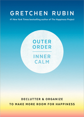 Outer Order, Inner Calm: Declutter and Organize to Make More Room for Happiness Cover Image