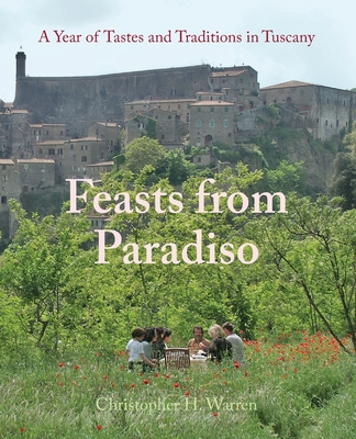 Feasts from Paradiso: A Year of Tastes and Traditions in Tuscany Cover Image