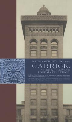 Reconstructing the Garrick: Adler & Sullivan's Lost Masterpiece Cover Image