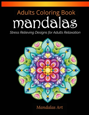 Mandalas Coloring Book For Adults: Mandalas Stress Relieving Designs for Adults Relaxation Cover Image