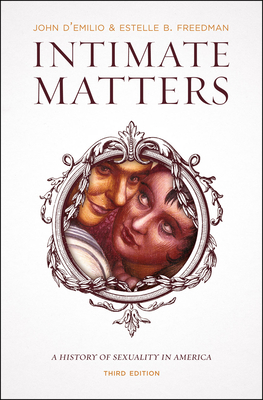 Intimate Matters: A History of Sexuality in America, Third Edition Cover Image