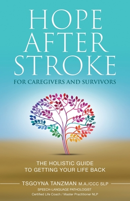 Hope After Stroke for Caregivers and Survivors: The Holistic Guide To Getting Your Life Back Cover Image