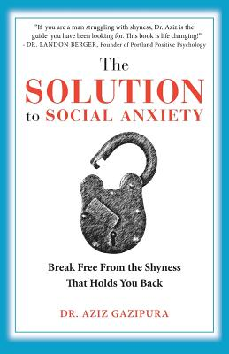 The Solution To Social Anxiety: Break Free From The Shyness That Holds You Back Cover Image