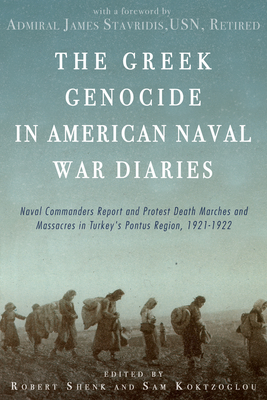 The Greek Genocide in American Naval War Diaries: Naval Commanders Report and Protest Death Marches and Massacres in Turkey's Pontus Region, 1921-1922 Cover Image