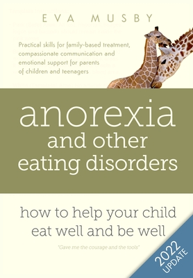 Anorexia and other Eating Disorders: How to help your child eat well and be well: Practical skills for family-based treatment, compassionate communica Cover Image