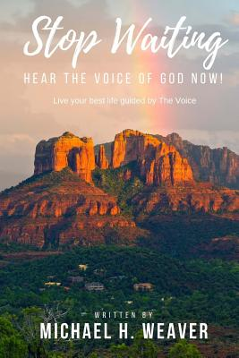 Stop Waiting. Hear the Voice of God Now!: Live Your Best Life Guided by the Voice Cover Image