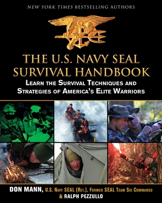The U.S. Navy SEAL Survival Handbook: Learn the Survival Techniques and Strategies of America's Elite Warriors (US Army Survival) Cover Image