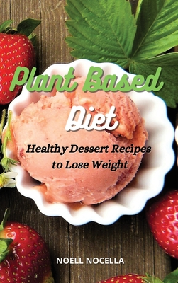 Plant Based Diet: Healthy Dessert Recipes to Lose Weight Cover Image