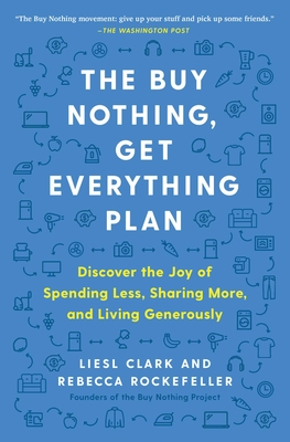 The Buy Nothing, Get Everything Plan: Discover the Joy of Spending Less, Sharing More, and Living Generously Cover Image