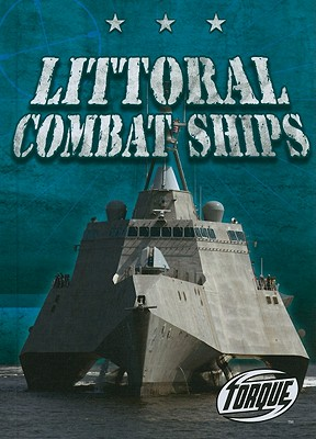 Littoral Combat Ships (Torque: Military Machines) Cover Image