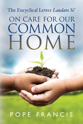 On Care for Our Common Home: The Encyclical Letter Laudato Si' Cover Image