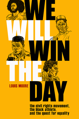 We Will Win the Day: The Civil Rights Movement, the Black Athlete, and the Quest for Equality Cover Image