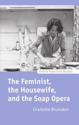 The Feminist, the Housewife, and the Soap Opera (Oxford Television Studies) Cover Image