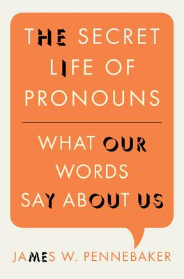 The Secret Life of Pronouns: What Our Words Say about Us Cover Image