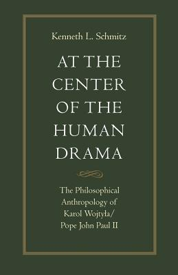 At the Center of the Human Drama: The Philosophy of Karol Wojtyla/Pope John Paul II Cover Image