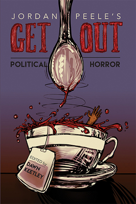 Jordan Peele's Get Out: Political Horror (New Suns: Race, Gender, and Sexuality) Cover Image