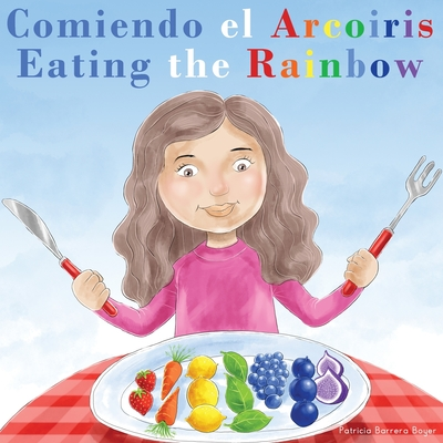 Comiendo el Arcoíris - Eating the Rainbow: A Bilingual Spanish English Book for Learning Food and Colors Cover Image