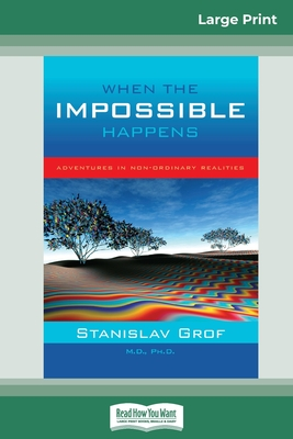 When the Impossible Happens: Adventures in Non-Ordinary Realities (16pt Large Print Edition) Cover Image