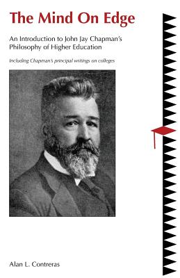 The Mind On Edge: An Introduction to John Jay Chapman's Philosophy of Higher Education Cover Image
