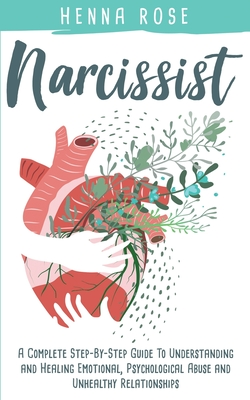 Narcissist: A Complete Step-by-Step Guide to Understanding And Healing Emotional, Psychological Abuse And Unhealthy Relationships: Cover Image