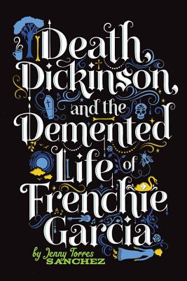 Death, Dickinson, and the Demented Life of Frenchie Garcia Cover