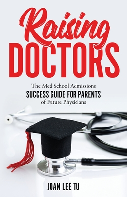 Raising Doctors: The Med School Admissions Success Guide for Parents of Future Physicians Cover Image