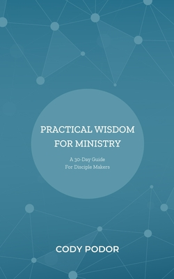 Practical Wisdom For Ministry: A 30-Day Guide For Disciple Makers Cover Image