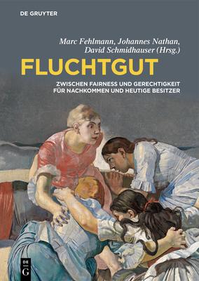 Fluchtgut: Zwischen Fairness Und Gerechtigkeit Für Nachkommen Und Heutige Besitzer Cover Image
