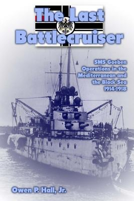 The Last Battlecruiser: SMS Goeben Operations in the Mediterranean and the Black Sea 1914-1918 Cover Image