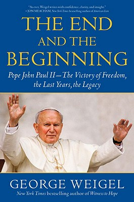 The End and the Beginning: Pope John Paul II--The Victory of Freedom, the Last Years, the Legacy Cover Image