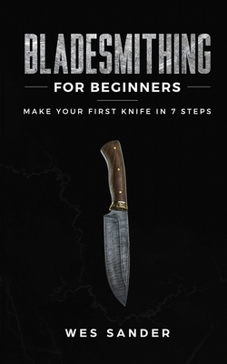 Bladesmithing for Beginners: Make Your First Knife in 7 Steps Cover Image