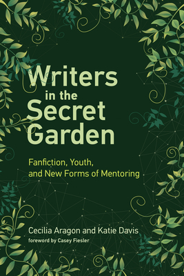 Writers in the Secret Garden: Fanfiction, Youth, and New Forms of Mentoring Cover Image