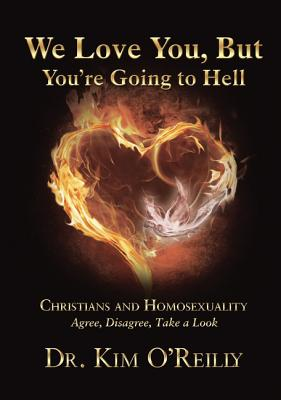 We Love You, But You're Going to Hell: Christians and Homosexuality: Agree, Disagree, Take a Look Cover Image