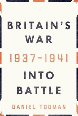 Britain's War: Into Battle, 1937-1941 Cover Image